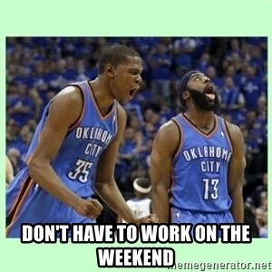 durant harden -  Don't have to work on the weekend