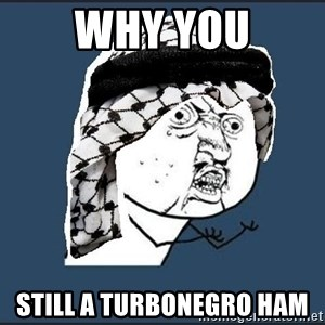 y-u-so-arab - Why you Still a turbonegro ham