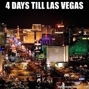 4 days till las vegas are you ready for vegas? countdown meme generator