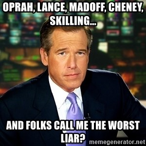 Brian WIlliams NBC News - OPRAH, LANCE, MADOFF, CHENEY, SKILLING... AND FOLKS CALL ME THE WORST LIAR?