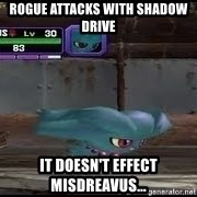MISDREAVUS - Rogue attacks with shadow drive It doesn't effect Misdreavus...