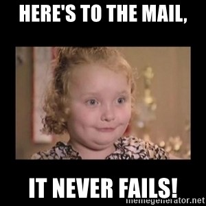 Honey BooBoo - Here's to the mail, it never fails!