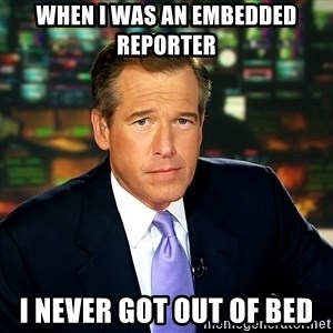 Brian WIlliams NBC News - when i was an embedded reporter i never got out of bed