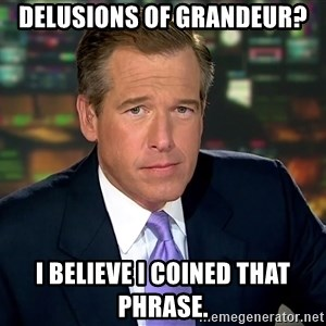 Brian Williams War Stories  - Delusions of grandeur? I believe I coined that phrase.