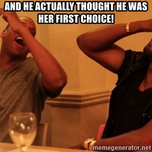 kanye west jay z laughing - And he actually thought he was her first choice!