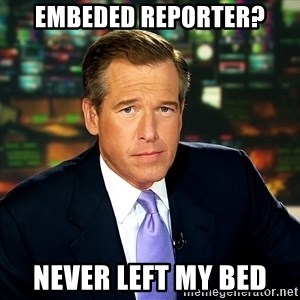 Brian WIlliams NBC News - Embeded reporter? Never left my bed