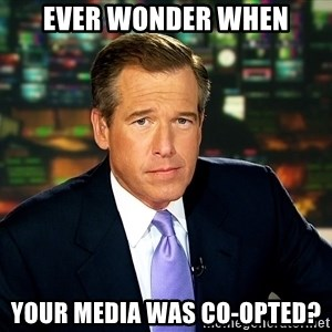 Brian WIlliams NBC News - ever wonder when your media was co-opted?