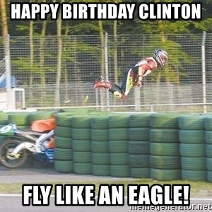 motorcycle fly'S - Happy Birthday Clinton  Fly like an eagle!