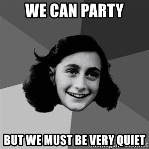 Anne Frank Lol - We can party but we must be very quiet