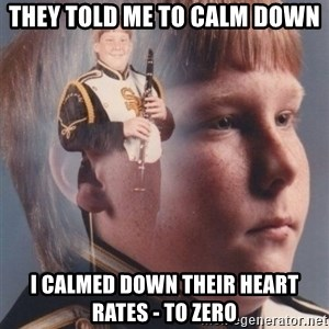 PTSD Clarinet Boy - They told me to calm down I calmed down their heart rates - to zero