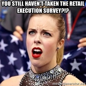 Ashley Wagner Shocker - You still haven't taken the Retail Execution Survey?!?