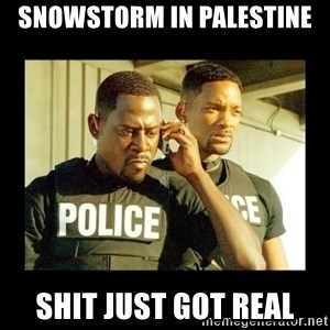 Shit Just Got Real - Snowstorm in Palestine Shit Just Got Real