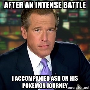 Brian Williams War Stories  - after an intense battle i accompanied ash on his pokemon journey