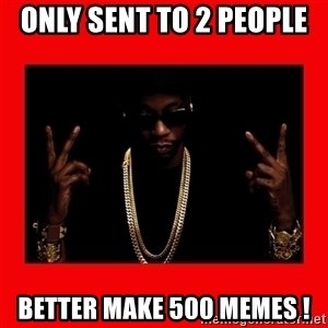 2 chainz valentine - Only sent to 2 people  Better make 500 memes !