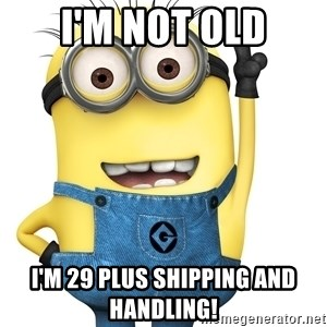 Despicable Me Minion - I'm not old I'm 29 plus shipping and handling!