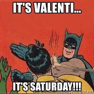 batman slap robin - It's Valenti... It's SATURDAY!!!