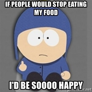 South Park Craig - If people would stop eating my food I'd be soooo happy