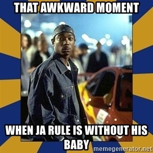 JaRule - That awkward moment  When Ja Rule is without his baby