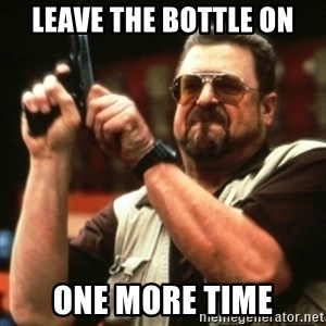 john goodman - Leave the bottle on one more time