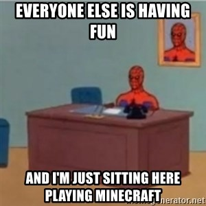 60s spiderman behind desk - Everyone else is having fun And I'm Just sitting here playing minecraft