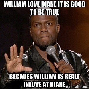 Kevin Hart - William love Diane it is good to be true becaues william is realy inlove at diane