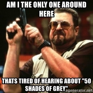 """john goodman - AM I the only one around here thats tired of hearing about """"50 shades of grey"""""""