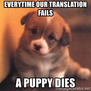 cute puppy - Everytime our translation fails a puppy dies