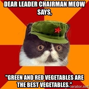 "Communist Cat - Dear leader Chairman Meow says,  ""Green and red vegetables are the best vegetables."""