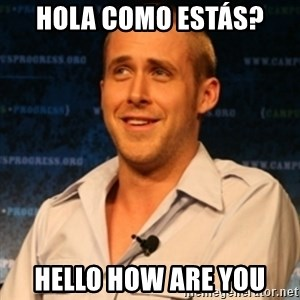 Typographer Ryan Gosling - Hola Como estás? Hello how are you