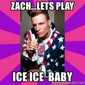 Vanilla Ice - Zach...lets play ice ice  baby