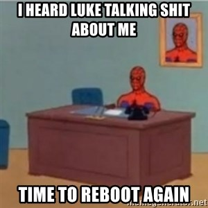 60s spiderman behind desk - I HEARD LUKE TALKING SHIT ABOUT ME TIME TO REBOOT AGAIN