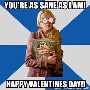 """Luna """"Loony"""" Lovegood - You're as Sane as I am!  Happy Valentines Day!!"""