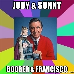 mr rogers  - Judy & Sonny Boober & Francisco