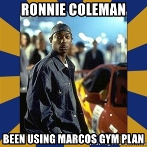 JaRule - Ronnie Coleman Been using Marcos gym plan
