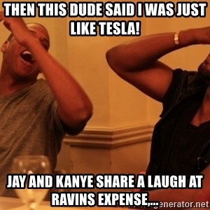 kanye west jay z laughing - Then this dude said I was just like Tesla! Jay and Kanye share a laugh at Ravins expense,...