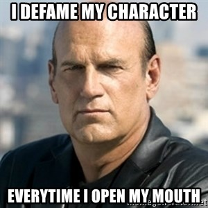 Jesse Ventura - i defame my character  everytime I open my mouth