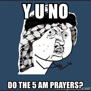 y-u-so-arab - y u no do the 5 am prayers?
