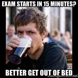 Bad student - Exam starts in 15 minutes? Better get out of bed