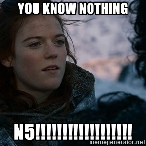Ygritte knows more than you - You know nothing N5!!!!!!!!!!!!!!!!!!