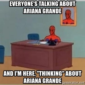 "Spiderman Desk - everyone's talking about ariana grande and i'm here, ""thinking"" about ariana grande"