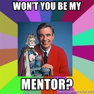 mr rogers  - Won't You Be My Mentor?