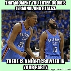 durant harden - THAT MOMENT YOU ENTER DOOM'S TERMINAL AND REALIZE THERE IS A NIGHTCRAWLER IN YOUR PARTY