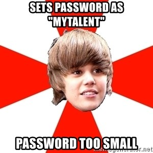 "Justin Bieber - sets password as ""mytalent"" password too small"