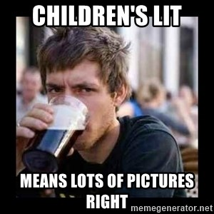 Bad student - children's lit means lots of pictures right