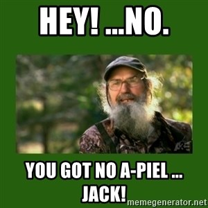 Si Robertson - Hey! ...NO. You got no A-Piel ... Jack!