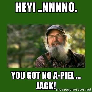 Si Robertson - Hey! ..nnnno. You got no A-Piel ... Jack!