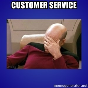 Picard facepalm  - customer service