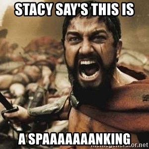 300 - stacy say's this is a spaaaaaaanking