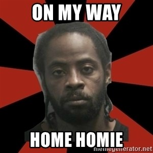 Things Black Guys Never Say - On my way Home homie