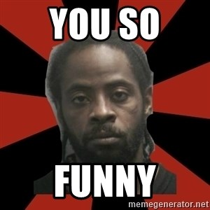 Things Black Guys Never Say - You so  Funny